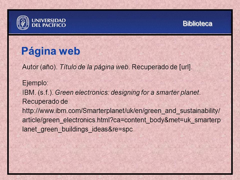 Biblioteca Página web. Autor (año). Título de la página web. Recuperado de [url]. Ejemplo: